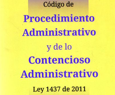 CÓDIGO DE PROCEDIMIENTO ADMINISTRATIVO Y DE LO CONTENCIOSO ADMINISTRATIVO (LEY 1437 DE 2011)